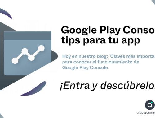 Google Play Console y 6 tips para tu app